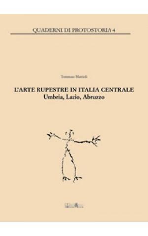 L'arte rupestre in Italia Centrale. Umbria, Lazio, Abruzzo