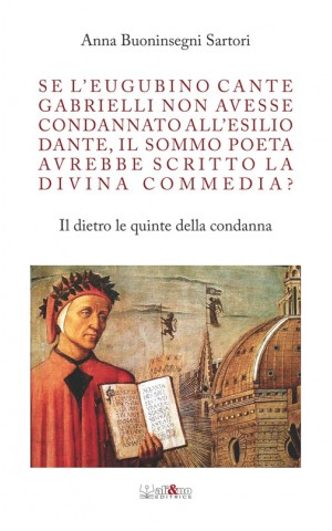 Se l'eugubino Cante Gabrielli non avesse condannato all'esilio Dante, il Sommo Poeta avrebbe scritto la Divina Commedia?
